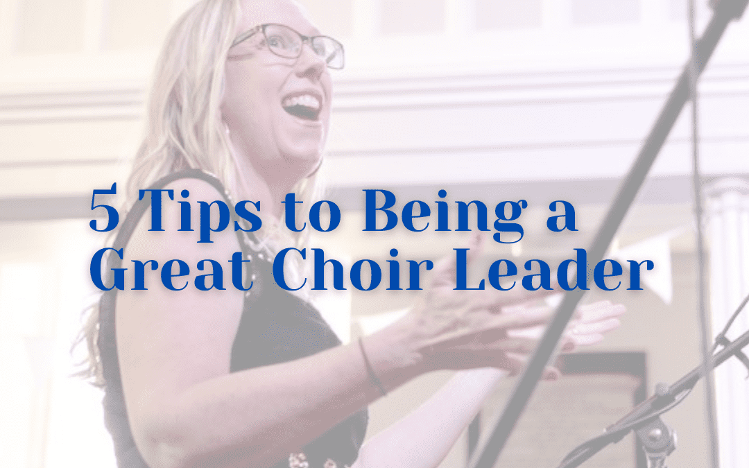 5 Tips To Being A Great Choir Leader