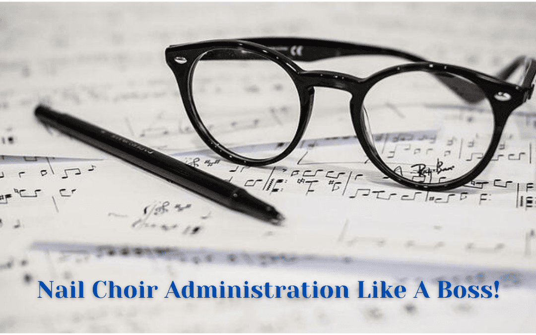 Nail Choir Administration Like A Boss