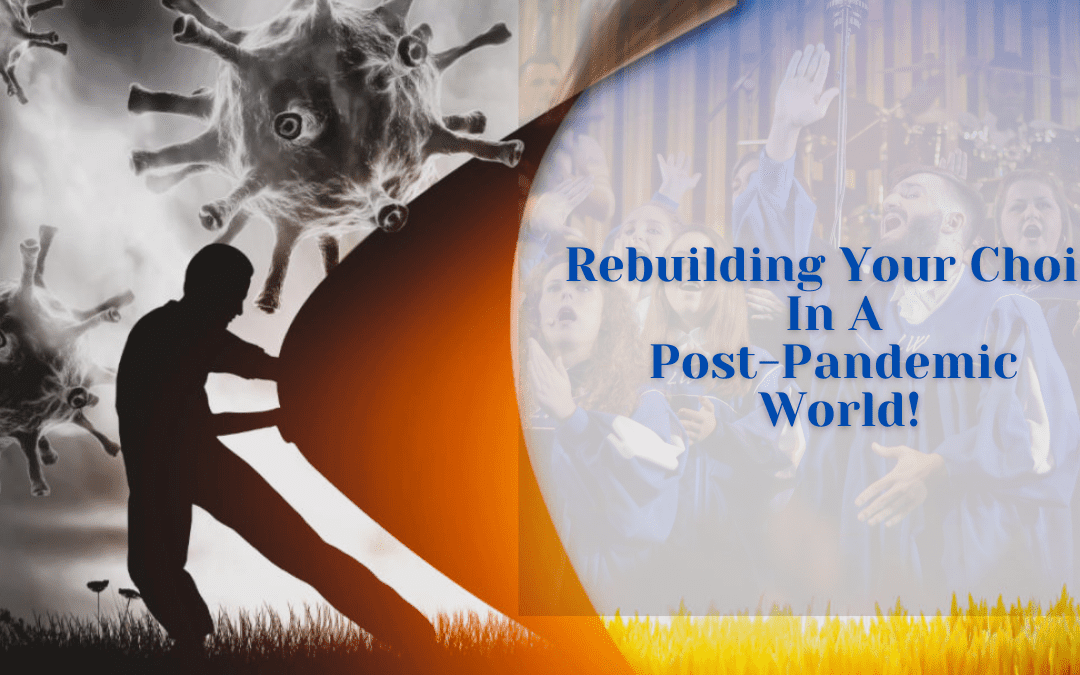 Rebuilding Your Choir In A Post-Pandemic World
