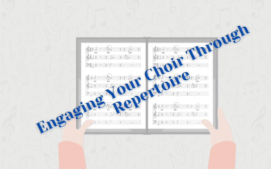 Engaging Your Choir Through Repertoire!